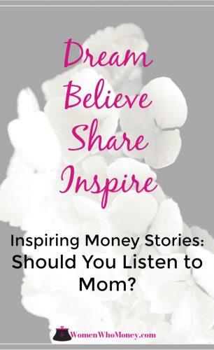 Inspiring Money Stories: Should You Listen To Mom?