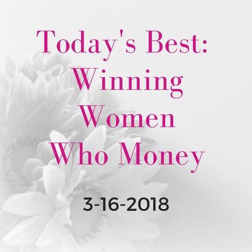 Winning personal finance articles from Women Who Money March 16, 2018. #money #women