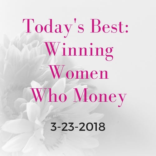 Each Friday, Women Who Money will share personal finance posts written by women on a variety of topics! Here are the best winning articles for 3-23-2018.