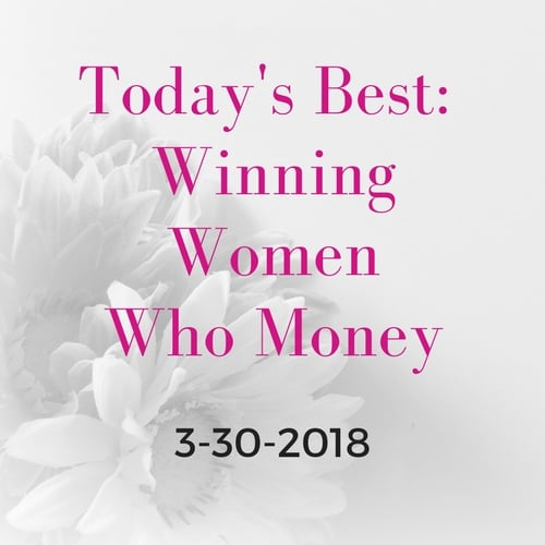 Today's Best: Winning Women Who Money 3/30/2018
