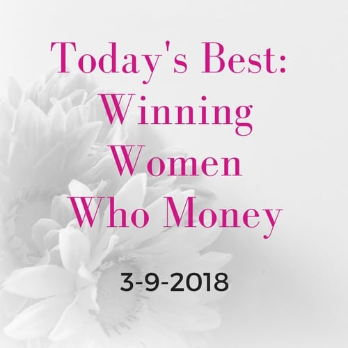 Today's Best: Winning Women Who Money [3/9/2018]