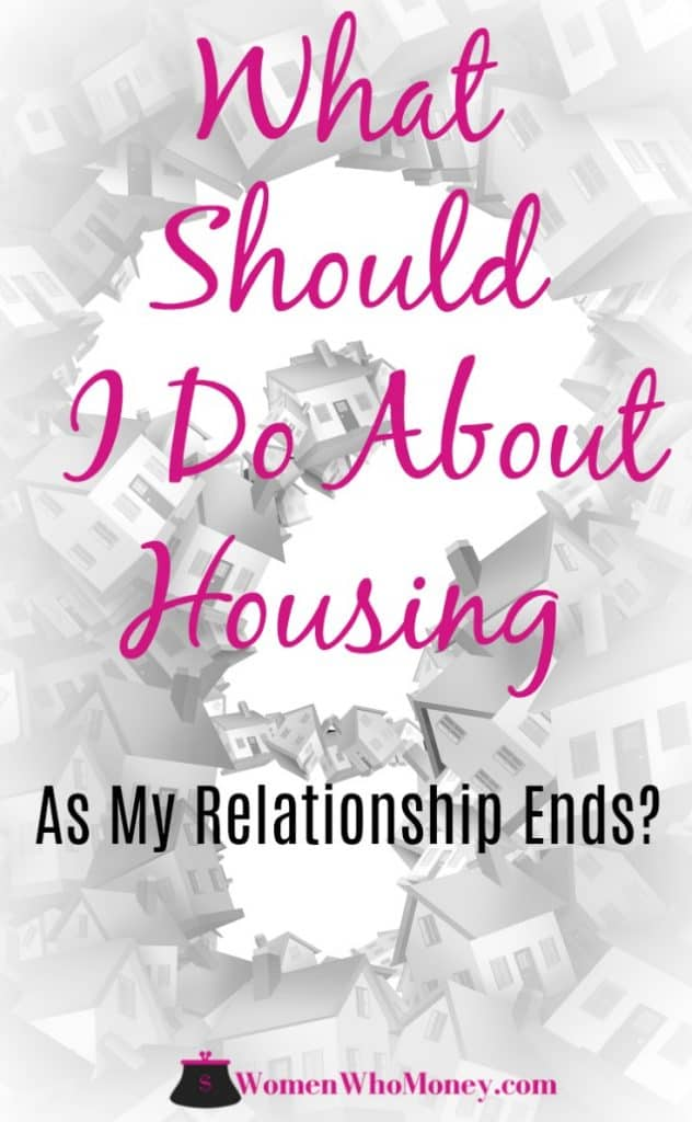 Your relationship is ending, and you're facing moving out of your current home. With so many emotional and financial considerations, each with their own set of implications, how do you decide what to do next? Start by asking yourself these six questions, compare the costs, and weigh the non-monetary pros and cons.
