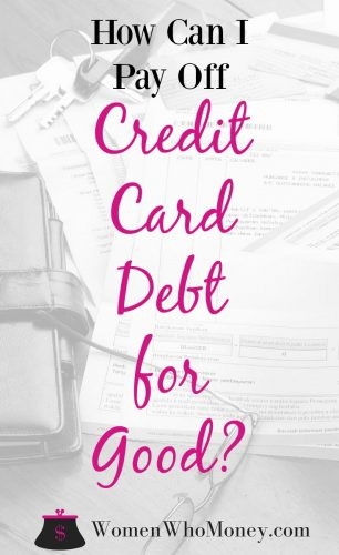 How Can I Pay Off My Credit Card Debt For Good?