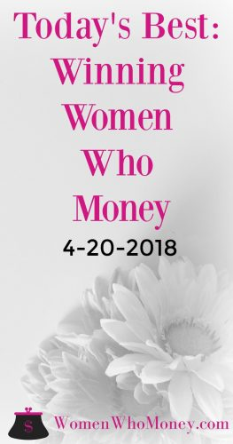 The best, winning female money articles for 4-20-2018. Each Friday, Women Who Money will share personal finance posts written by women on a variety of topics. This week, we are focusing on money issues in families and relationships!