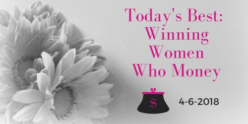 Today's winning women who money, April 6, 2018
