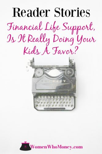 Are you providing financial life support to an adult child? After hearing this reader's story you'll likely start asking yourself if you're really doing them any favors.