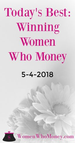 Each Friday, Women Who Money will share personal finance posts written by women on a variety of topics! Here's today's best for May 4, 2018.