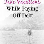 If you've got months or years to go on your debt repayment journey, then planning for and looking forward to a vacation might be the motivation you need to keep saving as much as you can and paying off that debt, month after month. Here's how to do it.