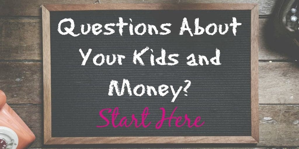 questions about your kids and money? start here