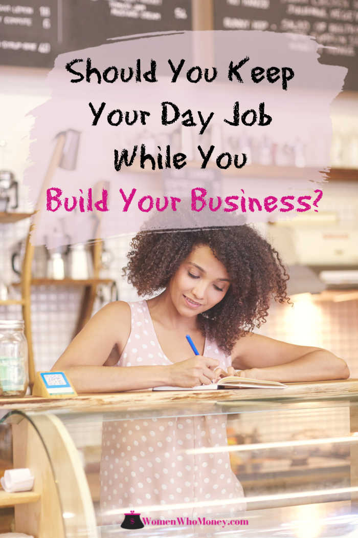 Should you keep your day job while you build your business