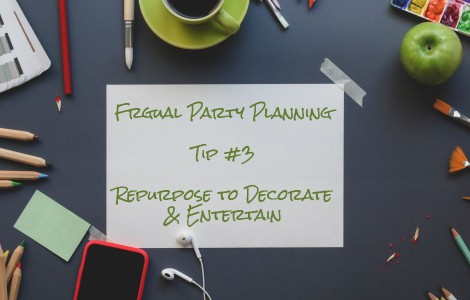 budget-friendly party planning tip number three repurpose to decorate and entertain